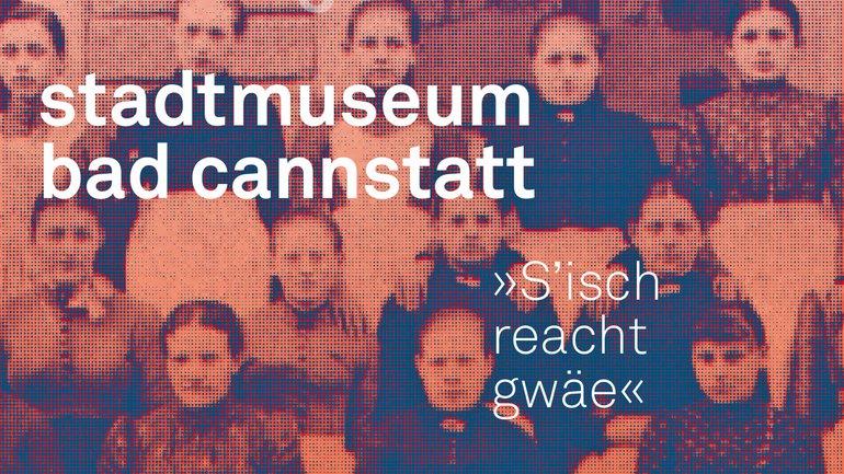 Ausstellung »S'isch reacht gwäe« - Cannstatter Frauengeschichte(n)